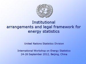 Institutional arrangements and legal framework for energy statistics
