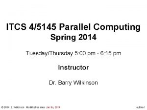 ITCS 45145 Parallel Computing Spring 2014 TuesdayThursday 5