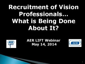 Recruitment of Vision Professionals What is Being Done
