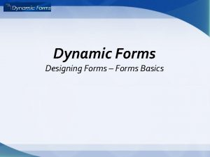 Dynamic Forms Designing Forms Forms Basics What kind