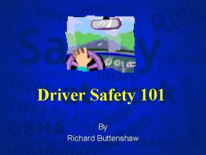 Driver Safety 101 By Richard Buttenshaw What is