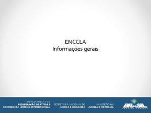 ENCCLA Informaes gerais O QUE A ENCCLA Articulao