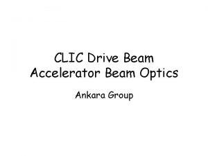 CLIC Drive Beam Accelerator Beam Optics Ankara Group