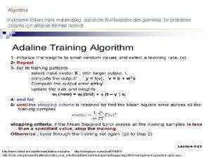 Algoritma Kelimenin kkeni ranl matematiki astronom AlKhwarizmiden gelmekte