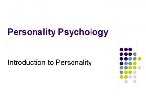 Personality Psychology Introduction to Personality Personality Defined Personality