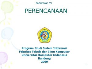 Pertemuan VI PERENCANAAN Program Studi Sistem Informasi Fakultas