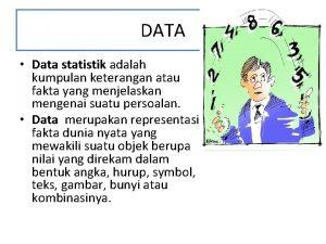 DATA Data statistik adalah kumpulan keterangan atau fakta