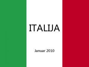 ITALIJA Januar 2010 OSNOVNI PODATKI Zastava zelenobelordea Glavno