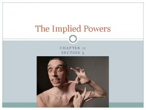The Implied Powers CHAPTER 11 SECTION 3 Starter
