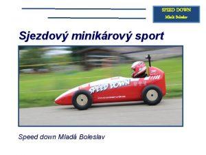 SPEED DOWN Mlad Boleslav Sjezdov minikrov sport Speed