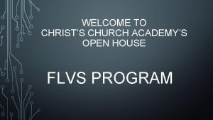 WELCOME TO CHRISTS CHURCH ACADEMYS OPEN HOUSE FLVS