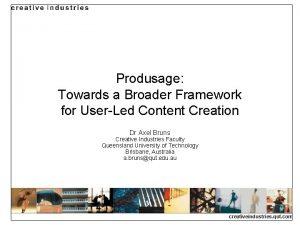Produsage Towards a Broader Framework for UserLed Content