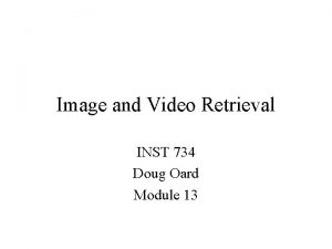 Image and Video Retrieval INST 734 Doug Oard