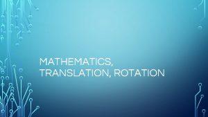 MATHEMATICS TRANSLATION ROTATION MATHEMATICS Operators modulo multiply multiply