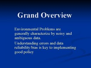 Grand Overview Environmental Problems are generally characterize by