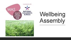 Wellbeing Assembly Mental health and Wellbeing is a