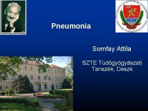 Pneumonia Somfay Attila SZTE Tdgygyszati Tanszk Deszk Pneumonia
