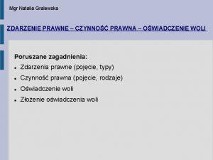 Mgr Natalia Gralewska ZDARZENIE PRAWNE CZYNNO PRAWNA OWIADCZENIE