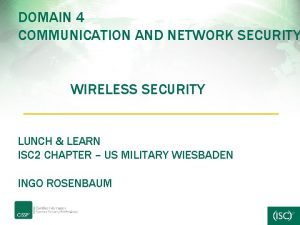 DOMAIN 4 COMMUNICATION AND NETWORK SECURITY WIRELESS SECURITY