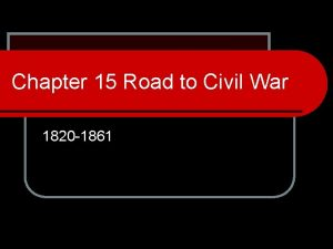 Chapter 15 Road to Civil War 1820 1861