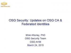 OSG Security Updates on OSG CA Federated Identities