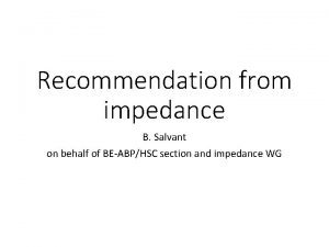 Recommendation from impedance B Salvant on behalf of