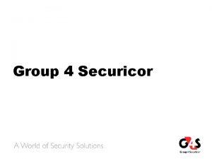 Group 4 Securicor Globaalne ettevte Juhtiv rahvusvaheline turvaettevte