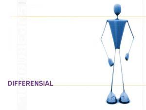 DIFFERENSIAL DIFERENSIAL Pada dasarnya merupakan proses penarikan limit