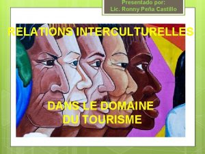 Presentado por Lic Ronny Pea Castillo RELATIONS INTERCULTURELLES