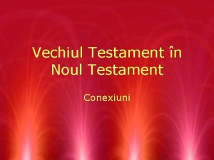 Vechiul Testament n Noul Testament Conexiuni Tipuri de