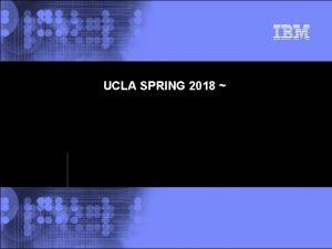 UCLA SPRING 2018 2002 IBM Corporation IBM Blue