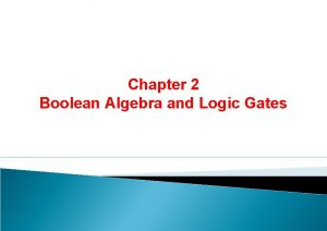Chapter 2 Boolean Algebra and Logic Gates Chapter