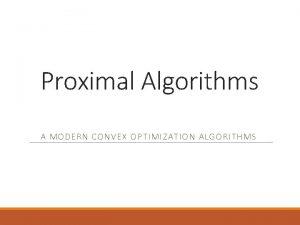 Proximal Algorithms A MODERN CONVEX OPTIMIZATION ALGORITHMS Overview