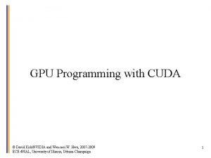 GPU Programming with CUDA David KirkNVIDIA and Wenmei