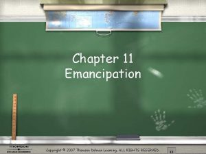 Chapter 11 Emancipation Copyright 2007 Thomson Delmar Learning