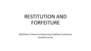 RESTITUTION AND FORFEITURE 2018 Heart of America Sentencing