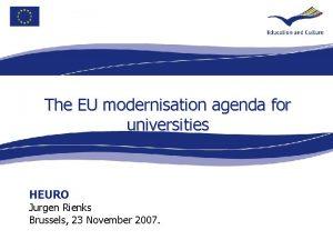 The EU modernisation agenda for universities HEURO Jurgen