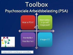 Toolbox Psychosociale Arbeidsbelasting PSA Wat is PSA Niet