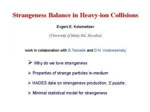 Strangeness Balance in Heavyion Collisions Evgeni E Kolomeitsev