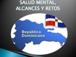 SALUD MENTAL ALCANCES Y RETOS 1 REPBLICA DOMINICANA