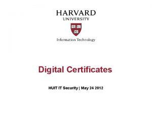 Digital Certificates HUIT IT Security May 24 2012