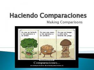 Haciendo Comparaciones Making Comparisons Comparaciones desiguales Unequal Comparisons