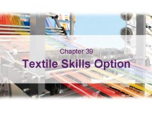 Textile Skills Option Learning Outcomes Chapter 39 Textile
