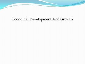 Economic Development And Growth Economic Development And Growth