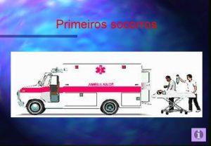 Primeiros socorros O Sistema de Emergncia Mdica Primeiros