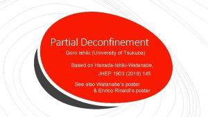 Partial Deconfinement Goro Ishiki University of Tsukuba Based