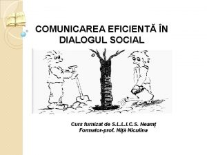 COMUNICAREA EFICIENT N DIALOGUL SOCIAL Curs furnizat de
