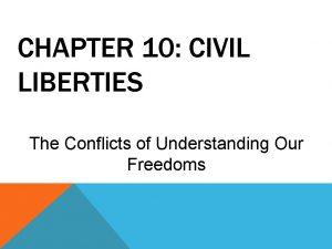 CHAPTER 10 CIVIL LIBERTIES The Conflicts of Understanding