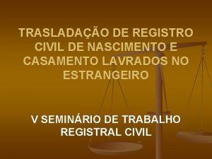 TRASLADAO DE REGISTRO CIVIL DE NASCIMENTO E CASAMENTO