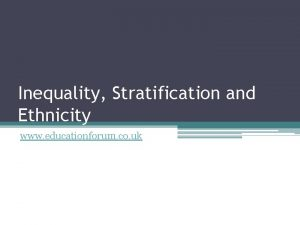 Inequality Stratification and Ethnicity www educationforum co uk